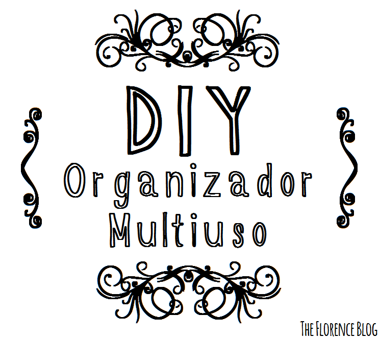DIY: Organizador Multiuso | The Florence Blog